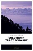 ebook: Solothurn trägt Schwarz