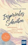 ebook: Inspiriertes Schreiben. Selbsterkenntnis, inneres Wachstum und harmonische (Neu-)Orientierung