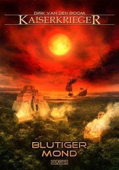 ebook: Kaiserkrieger 11: Blutiger Mond
