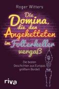 eBook: Die Domina, die den Angeketteten im Folterkeller vergaß