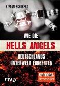 eBook: Wie die Hells Angels Deutschlands Unterwelt eroberten
