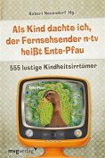 eBook: Als Kind dachte ich, der Fernsehsender n-tv heißt Ente-Pfau