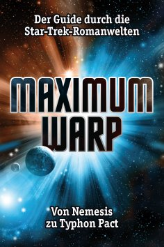 ebook: Maximum Warp. Der Guide durch die Star-Trek-Romanwelten