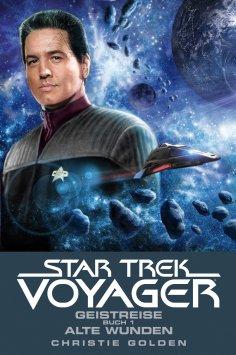 ebook: Star Trek - Voyager 3: Geistreise 1 - Alte Wunden