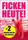 eBook: Ficken heute! 2 Daniela und die Sex-Karriere