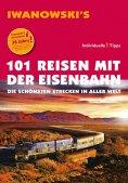 ebook: 101 Reisen mit der Eisenbahn - Reiseführer von Iwanowski