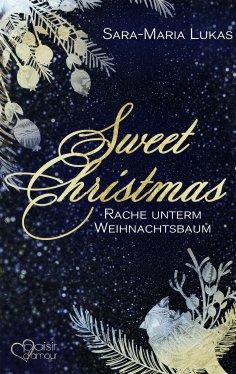 eBook: Sweet Christmas: Rache unterm Weihnachtsbaum