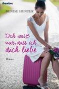 eBook: Ich weiß nur, dass ich dich liebe