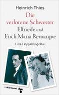 eBook: Die verlorene Schwester – Elfriede und Erich Maria Remarque