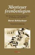 eBook: Abenteuer Fremdenlegion. Der Kampf der Fremdenlegionäre in Vietnam und Algerien – Tatsachenerzählung