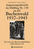 eBook: Augenzeugenbericht des Häftling Nr. 738 im KZ Buchenwald 1937–1945
