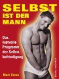 eBook: Selbst ist der Mann. Das lustvolle Programm der Selbstbefriedigung