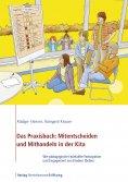 eBook: Das Praxisbuch: Mitentscheiden und Mithandeln in der Kita