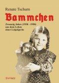 eBook: Bammchen. 1930 – 1950 – Zwanzig Jahre aus dem Leben einer Leipzigerin