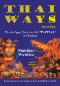 eBook: Thai Ways Band 4. Die sündigste Stadt der Welt – PATTAYA in Thailand