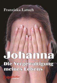 eBook: Johanna. Die Vergewaltigung meines Lebens
