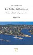 eBook: Genehmigte Entfernungen. Zwei Westreisen – Frühjahr und Sommer 1989 – Tagebuch und Erzählung