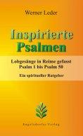eBook: Inspirierte Psalmen. Lobgesänge in Reime gefasst. Psalm 1 bis Psalm 50. Ein spiritueller Ratgeber