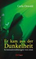 eBook: Er kam aus der Dunkelheit. Kriminalerzählungen von einst