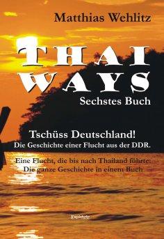 eBook: Thai Ways. Band 6: Flucht aus der DDR bis nach Thailand