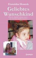 eBook: Geliebtes Wunschkind. Wenn du allmählich erkennen musst, dass dein Kind unheilbar krank ist