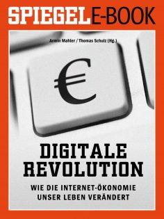 ebook: Digitale Revolution - Wie die Internet-Ökonomie unser Leben verändert