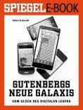 eBook: Gutenbergs neue Galaxis - Vom Glück des digitalen Lesens