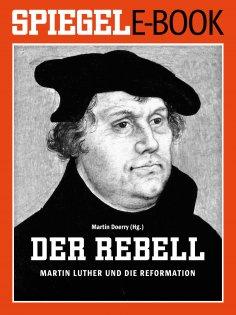 ebook: Der Rebell - Martin Luther und die Reformation
