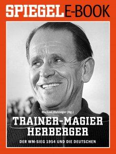 eBook: Trainer-Magier Sepp Herberger - Der WM-Sieg 1954 und die Deutschen