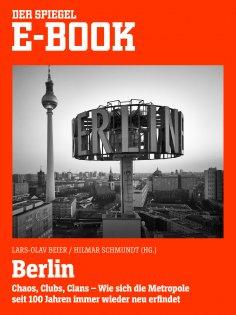 ebook: Berlin - Chaos, Clubs, Clans. Wie sich die Metropole seit 100 Jahren immer wieder neu erfindet