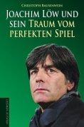 eBook: Joachim Löw und sein Traum vom perfekten Spiel