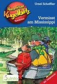 eBook: Kommissar Kugelblitz 22. Vermisst am Mississippi