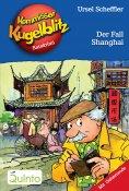 eBook: Kommissar Kugelblitz 28. Der Fall Shanghai