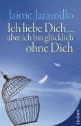 eBook: Ich liebe Dich..., aber ich bin glücklich ohne Dich