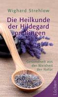 ebook: Die Heilkunde der Hildegard von Bingen