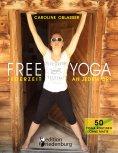 eBook: Free Yoga Jederzeit an jedem Ort - 50 Yoga-Routinen ohne Matte