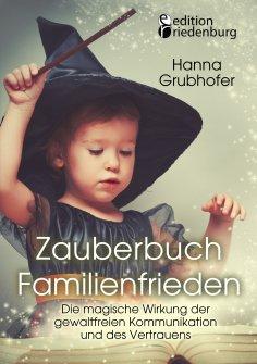 ebook: Zauberbuch Familienfrieden - Die magische Wirkung der gewaltfreien Kommunikation und des Vertrauens