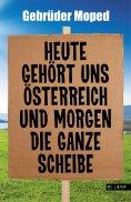 ebook: Heute gehört uns Österreich und morgen die ganze Scheibe