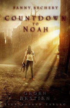 eBook: Countdown to Noah (Band 1): Gegen Bestien