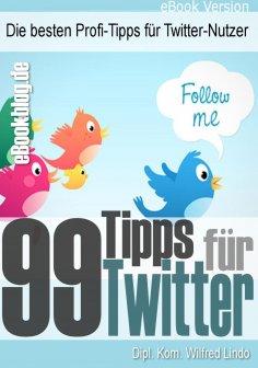 eBook: 99 Twitter Tipps - Die besten Profi-Tipps für Twitter-Nutzer