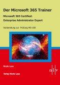 eBook: Der Microsoft 365 Trainer Microsoft 365 Certified- Enterprise Administrator Expert