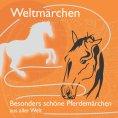 eBook: Fabelhaft schöne Pferdemärchen aus aller Welt.