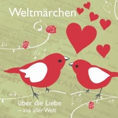 eBook: Weltmärchen über die Liebe aus aller Welt