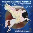 eBook: Magische Einhorn-Märchen aus der ganzen Welt