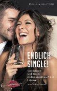 eBook: Endlich Single! Sinnlichkeit und Erotik in den Solophasen des Lebens.