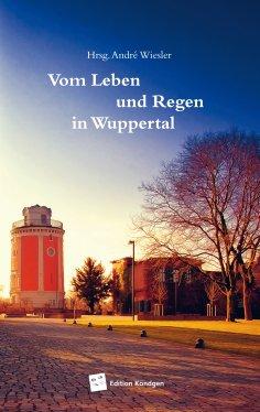 eBook: Vom Leben und Regen in Wuppertal
