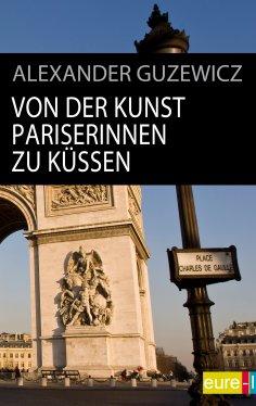 eBook: Von der Kunst Pariserinnen zu küssen