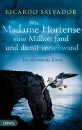 eBook: Wie Madame Hortense eine Million fand und damit verschwand