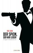 ebook: Der Spion, den wir lieben - Ein Agent im Wandel der Zeit