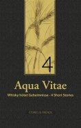 eBook: Aqua Vitae 4 - Whisky hütet Geheimnisse